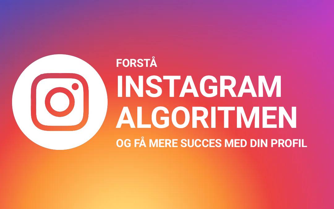 Forstå Instagram-algoritmen og få mere succes med din profil